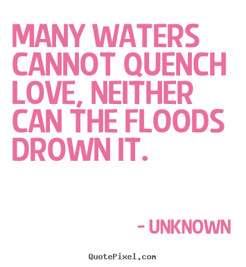 How to design picture quotes about love - Many waters cannot quench love, neither can the floods..