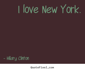 Hillary Clinton poster quotes - I love new york. - Love quote