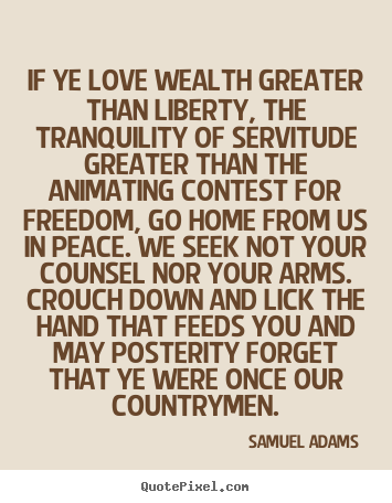 Diy picture quotes about love - If ye love wealth greater than liberty, the tranquility of servitude..