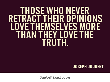 Quote about love - Those who never retract their opinions love themselves..