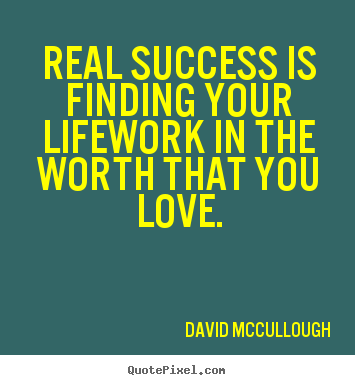 Sayings about love - Real success is finding your lifework in..