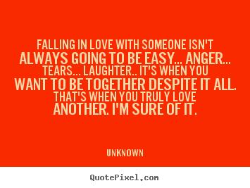 Unknown photo quote - Falling in love with someone isn't always going.. - Love quote
