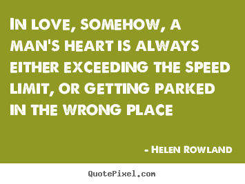 Quotes about love - In love, somehow, a man's heart is always either exceeding..