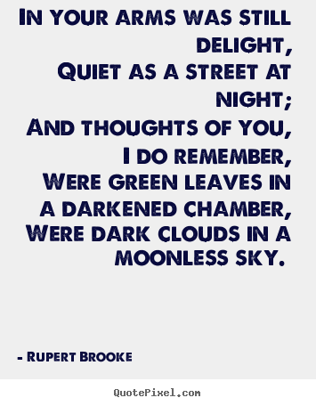 Rupert Brooke photo quote - In your arms was still delight, quiet as a street at.. - Love quotes