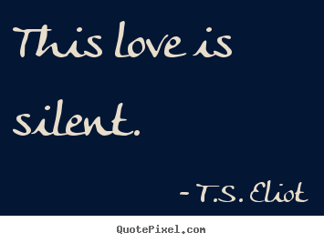 Quote about love - This love is silent.