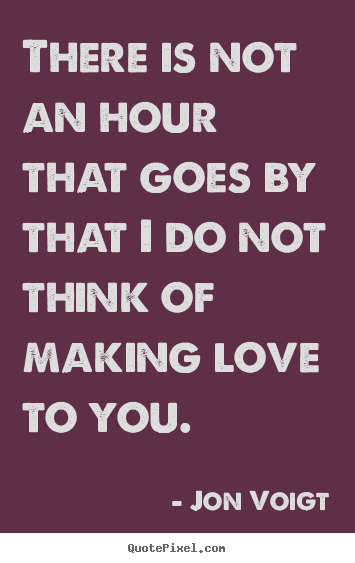 Making Love Quotes For Him Images : of making love to you jon voigt more love quotes inspirational quotes ...