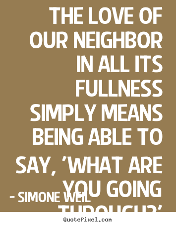 Design picture quotes about love - The love of our neighbor in all its fullness..