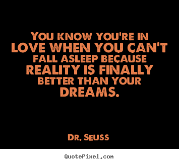 Quotes about love - You know you're in love when you can't fall asleep..