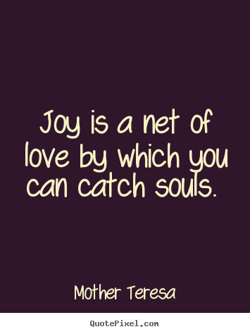 Love quote - Joy is a net of love by which you can catch souls.