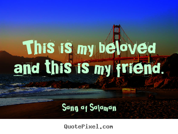 Song Of Solomon poster quotes - This is my beloved and this is my friend. - Love quotes
