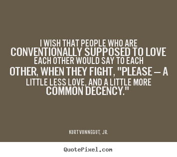 Love sayings - I wish that people who are conventionally supposed to love each..