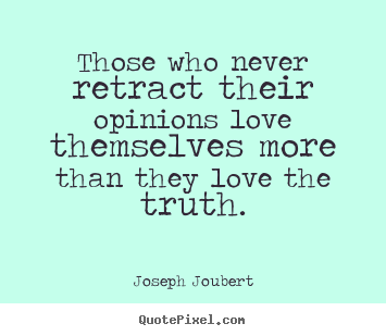 Create picture quotes about love - Those who never retract their opinions love themselves..