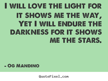 Make personalized poster quotes about love - I will love the light for it shows me the way, yet i will endure..