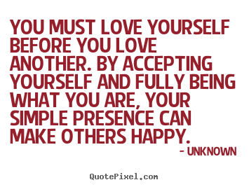 Quotes about love - You must love yourself before you love another...