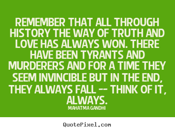 Love quotes - Remember that all through history the way of..