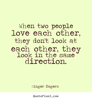 Love quote - When two people love each other, they don't..
