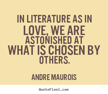 Quote about love - In literature as in love, we are astonished at what is chosen..