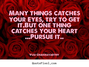 Quotes about love - Many things catches your eyes, try to get it.but one thing catches..