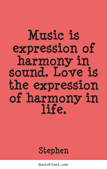 Quotes about love - Music is expression of harmony in sound. love is the expression..