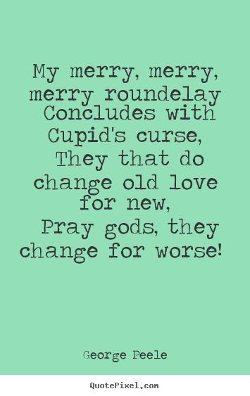 Quote about love - My merry, merry, merry roundelay concludes with cupid's curse,..