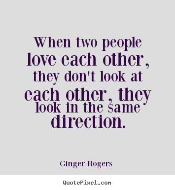 Love quotes - When two people love each other, they don't..