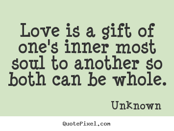 Create picture quotes about love - Love is a gift of one's inner most soul to another..