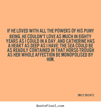 Make custom picture quotes about love - If he loved with all the powers of his puny being, he couldn't love..