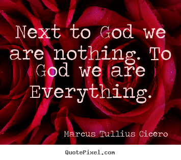 Sayings about love - Next to god we are nothing. to god we are..