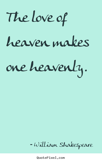 Quote about love - The love of heaven makes one heavenly.