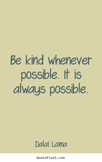 Design custom picture quotes about motivational - Be kind whenever possible. it is always possible.