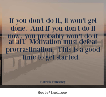 Quote about motivational - If you don't do it, it won't get done. and if you don't..