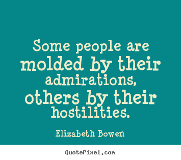 Design photo quotes about motivational - Some people are molded by their admirations,..