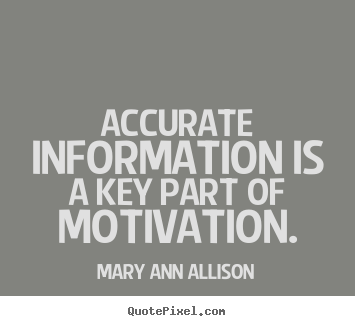 Create graphic picture quotes about motivational - Accurate information is a key part of motivation.