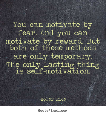 Quote about motivational - You can motivate by fear. and you can motivate by reward. but both of..