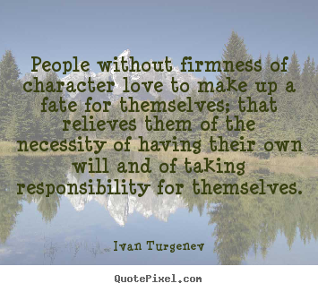 People without firmness of character love to make up a fate.. Ivan Turgenev best motivational quotes