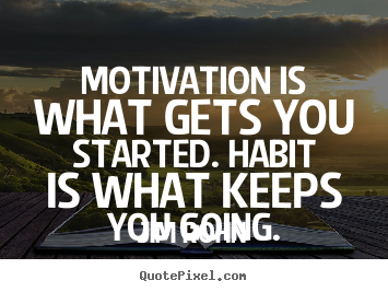 Make personalized photo quotes about motivational - Motivation is what gets you started. habit is what keeps you going.