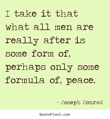 Joseph Conrad image quote - I take it that what all men are really after is some form of, perhaps.. - Motivational quotes