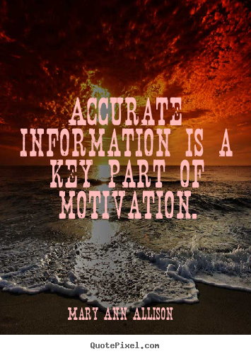 Quote about motivational - Accurate information is a key part of motivation.