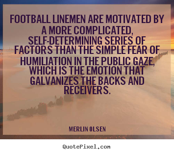 Merlin Olsen photo quotes - Football linemen are motivated by a more complicated, self-determining.. - Motivational quotes