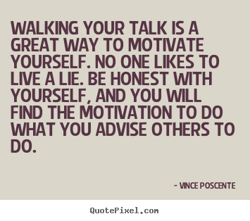 Make personalized picture quote about motivational - Walking your talk is a great way to motivate yourself. no one likes..
