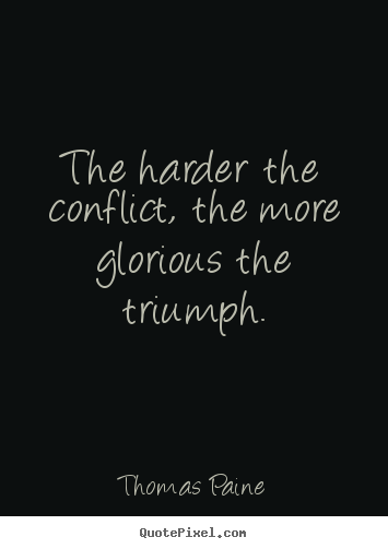 Make picture quotes about motivational - The harder the conflict, the more glorious the triumph.