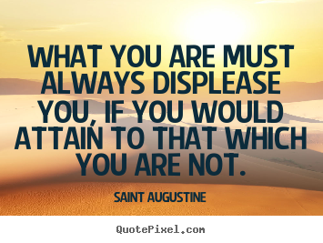 Design custom picture quotes about motivational - What you are must always displease you, if you..
