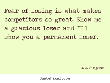 O. J. Simpson photo quotes - Fear of losing is what makes competitors so great... - Motivational quotes
