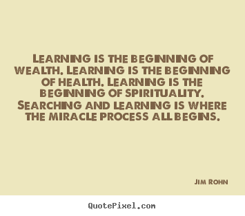Motivational sayings - Learning is the beginning of wealth. learning..