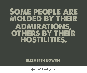 Elizabeth Bowen picture quotes - Some people are molded by their admirations, others.. - Motivational quotes