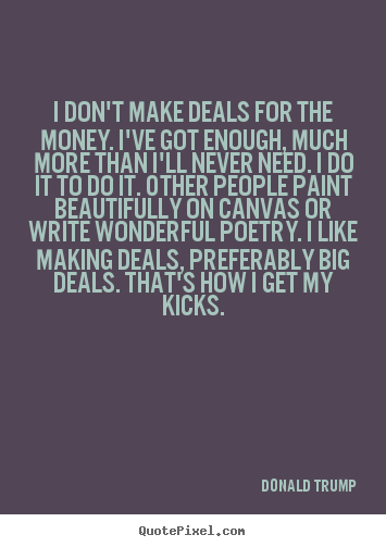 Quotes about motivational - I don't make deals for the money. i've got enough,..