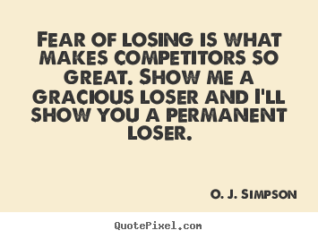 O. J. Simpson picture quotes - Fear of losing is what makes competitors so great... - Motivational quote