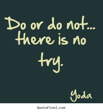 Yoda picture quotes - Do or do not... there is no try. - Motivational quote