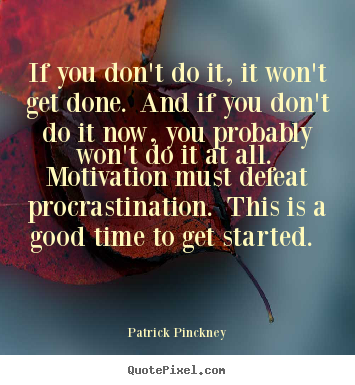 Patrick Pinckney picture quotes - If you don't do it, it won't get done. and if you don't do it now, you.. - Motivational quotes