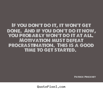 Motivational quote - If you don't do it, it won't get done. and if you..